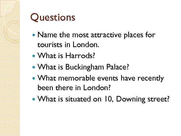 Questions Name the most attractive places for tourists in London. What is Harrods? What