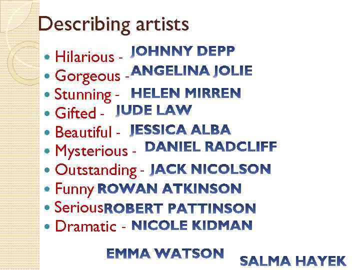 Describing artists Hilarious Gorgeous Stunning Gifted Beautiful Mysterious Outstanding Funny Serious Dramatic -