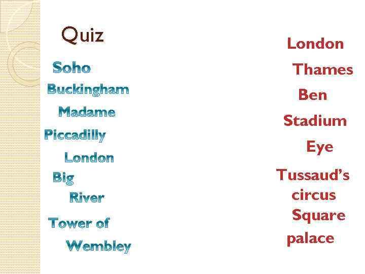 Quiz London Thames Ben Stadium Eye Tussaud's circus Square palace