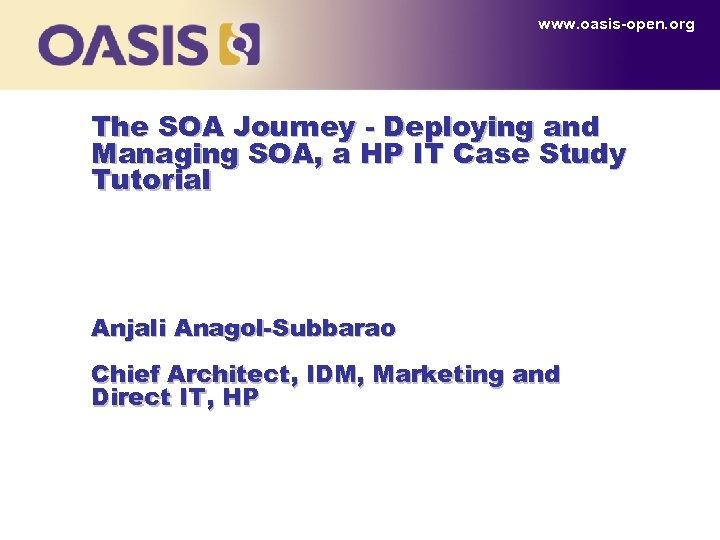www. oasis-open. org The SOA Journey - Deploying and Managing SOA, a HP IT