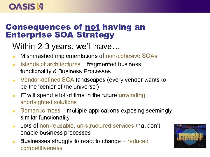 Consequences of not having an Enterprise SOA Strategy Within 2 -3 years, we'll have…