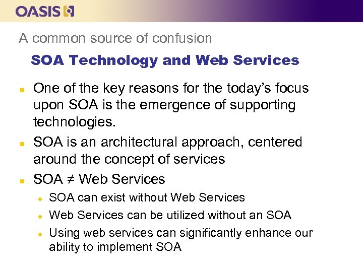 A common source of confusion SOA Technology and Web Services n n n One
