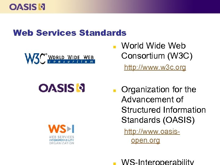 Web Services Standards n World Wide Web Consortium (W 3 C) http: //www. w