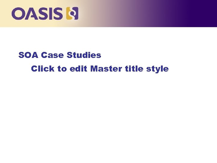 SOA Case Studies Click to edit Master title style