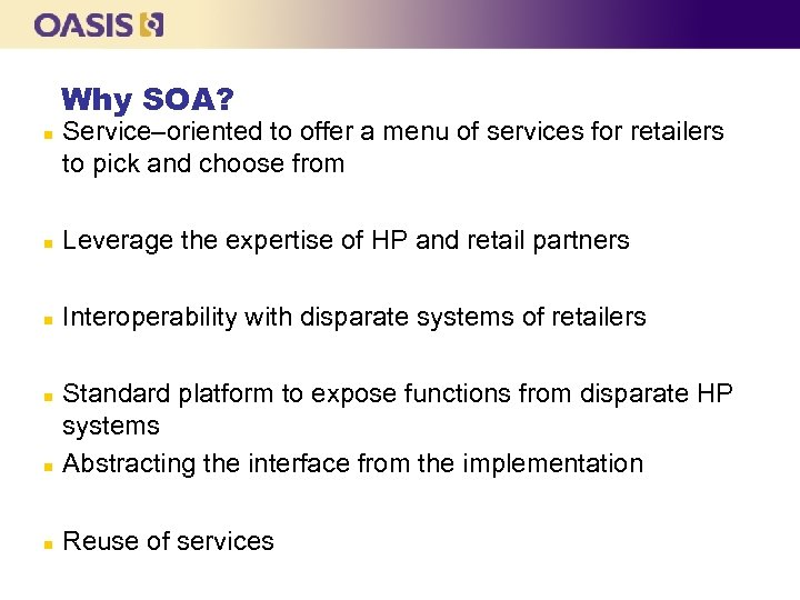 Why SOA? n Service–oriented to offer a menu of services for retailers to pick