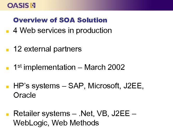 Overview of SOA Solution n 4 Web services in production n 12 external partners