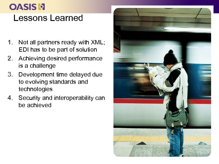 Lessons Learned 1. Not all partners ready with XML; EDI has to be part