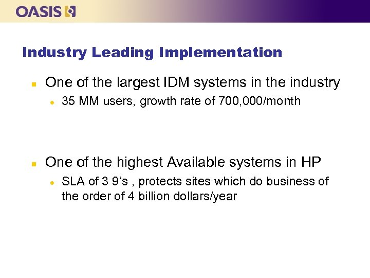 Industry Leading Implementation n One of the largest IDM systems in the industry l