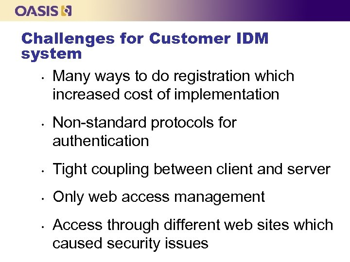 Challenges for Customer IDM system • Many ways to do registration which increased cost
