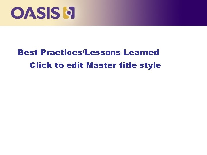 Best Practices/Lessons Learned Click to edit Master title style