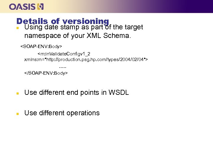 Details of versioning n Using date stamp as part of the target namespace of