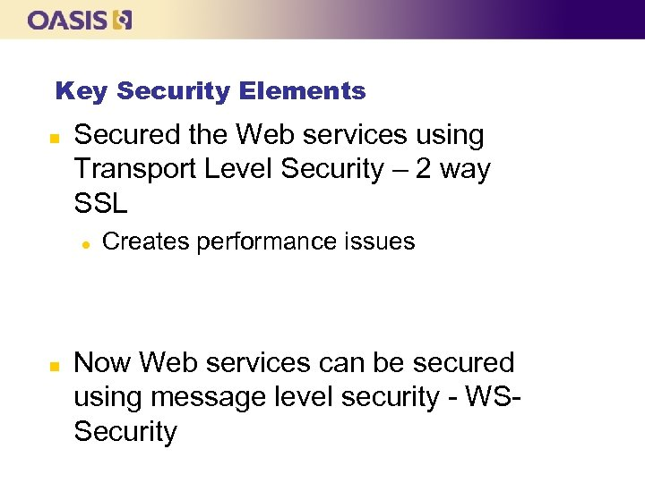 Key Security Elements n Secured the Web services using Transport Level Security – 2