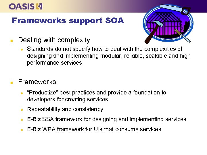 Frameworks support SOA n Dealing with complexity l n Standards do not specify how