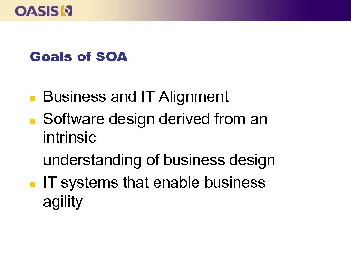 Goals of SOA n n n Business and IT Alignment Software design derived from