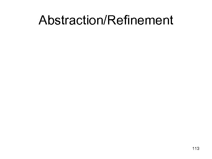 Abstraction/Refinement 113