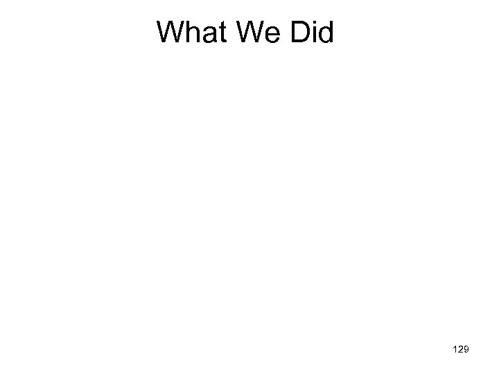 What We Did 129