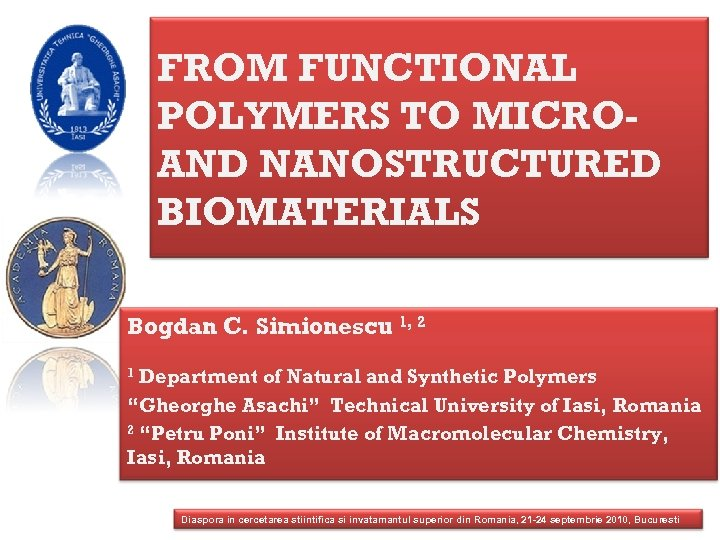 FROM FUNCTIONAL POLYMERS TO MICROAND NANOSTRUCTURED BIOMATERIALS Bogdan C. Simionescu 1, 2 Department of