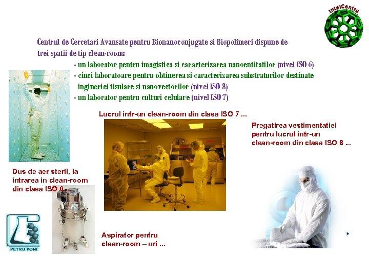 Centrul de Cercetari Avansate pentru Bionanoconjugate si Biopolimeri dispune de trei spatii de tip