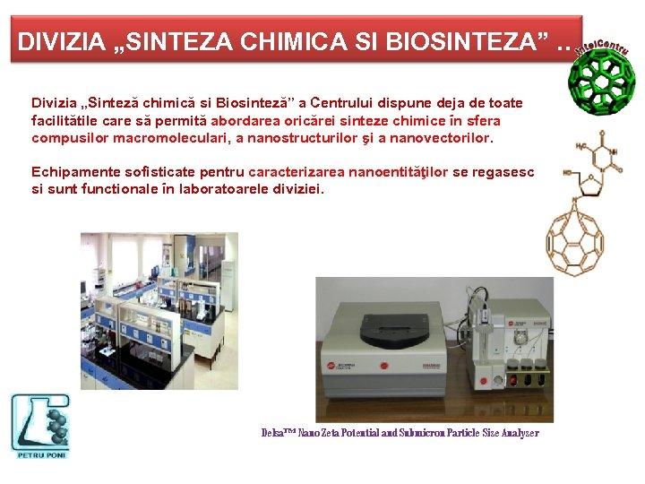 """DIVIZIA """"SINTEZA CHIMICA SI BIOSINTEZA"""". . Divizia """"Sinteză chimică si Biosinteză"""" a Centrului dispune"""