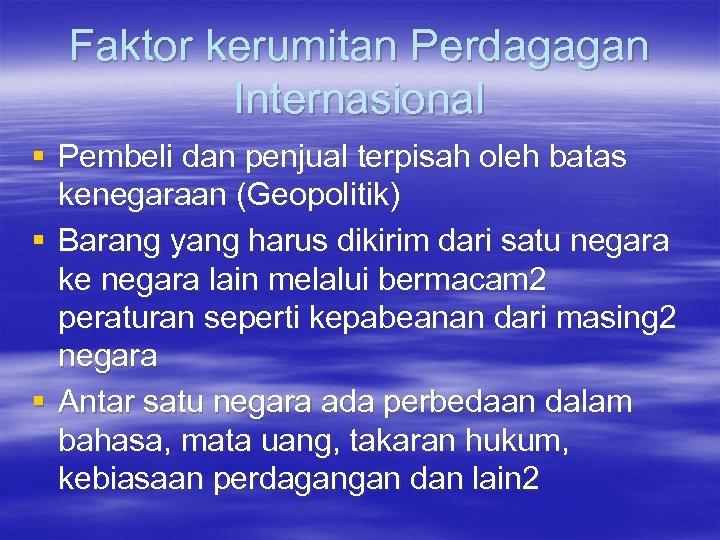 Faktor kerumitan Perdagagan Internasional § Pembeli dan penjual terpisah oleh batas kenegaraan (Geopolitik) §