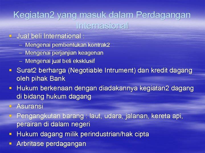Kegiatan 2 yang masuk dalam Perdagangan Internasional § Jual beli International : – Mengenai