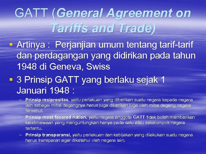 GATT (General Agreement on Tariffs and Trade) § Artinya : Perjanjian umum tentang tarif-tarif