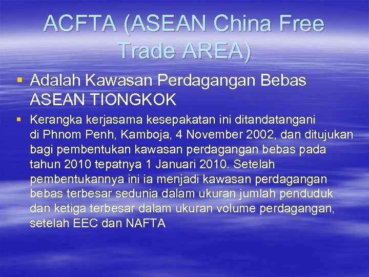 ACFTA (ASEAN China Free Trade AREA) § Adalah Kawasan Perdagangan Bebas ASEAN TIONGKOK §