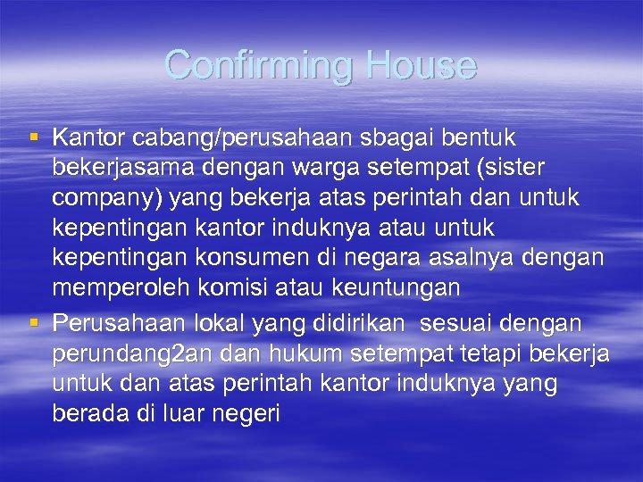 Confirming House § Kantor cabang/perusahaan sbagai bentuk bekerjasama dengan warga setempat (sister company) yang