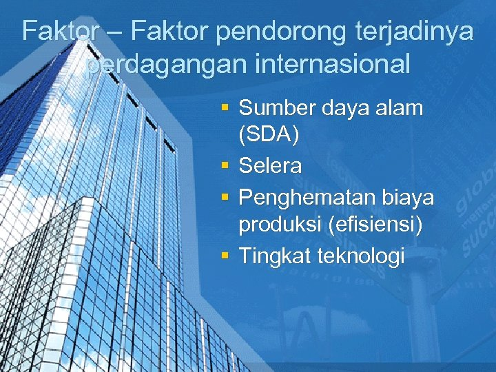 Faktor – Faktor pendorong terjadinya perdagangan internasional § Sumber daya alam (SDA) § Selera