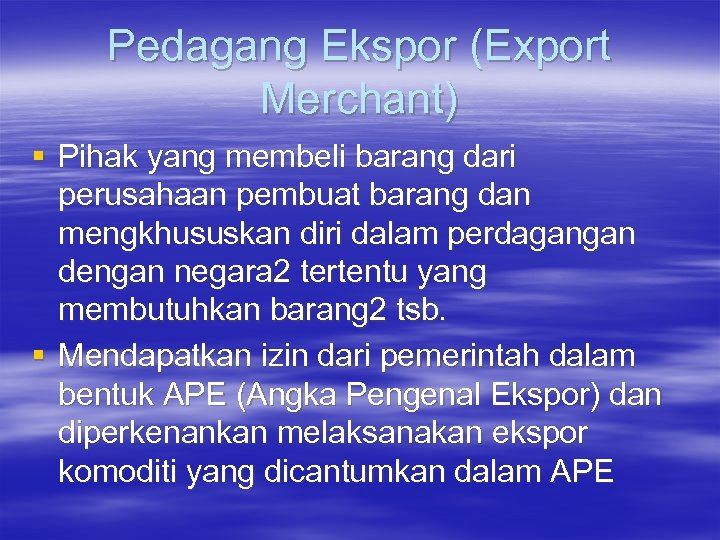 Pedagang Ekspor (Export Merchant) § Pihak yang membeli barang dari perusahaan pembuat barang dan