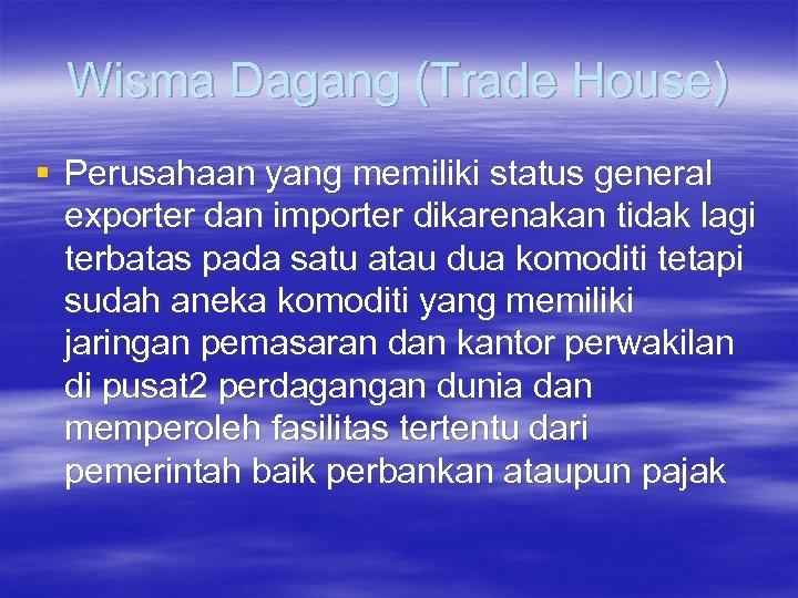Wisma Dagang (Trade House) § Perusahaan yang memiliki status general exporter dan importer dikarenakan