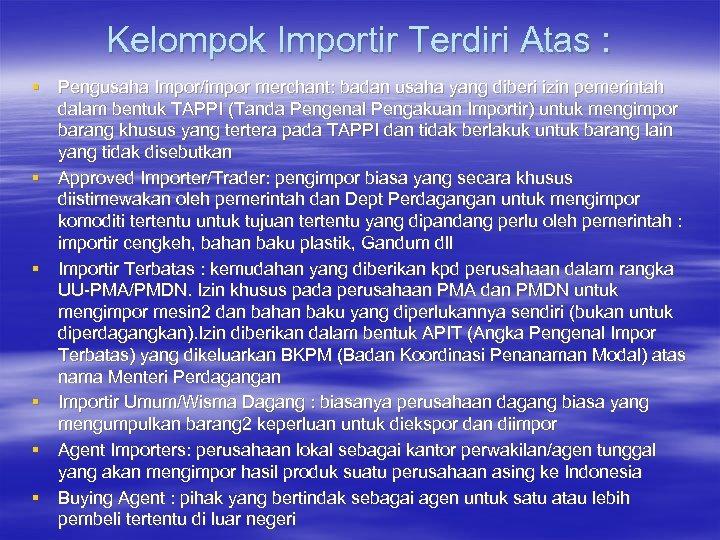 Kelompok Importir Terdiri Atas : § Pengusaha Impor/impor merchant: badan usaha yang diberi izin