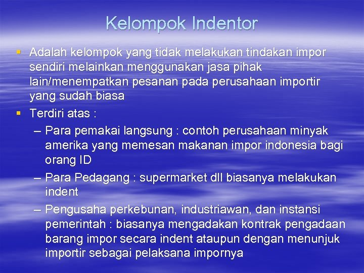 Kelompok Indentor § Adalah kelompok yang tidak melakukan tindakan impor sendiri melainkan menggunakan jasa