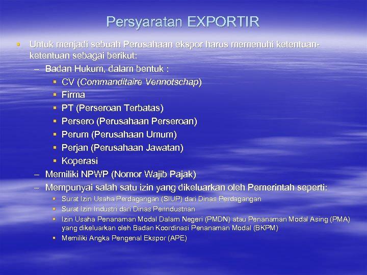 Persyaratan EXPORTIR § Untuk menjadi sebuah Perusahaan ekspor harus memenuhi ketentuan sebagai berikut: –