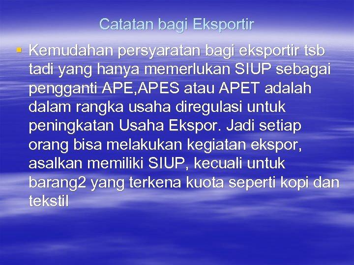 Catatan bagi Eksportir § Kemudahan persyaratan bagi eksportir tsb tadi yang hanya memerlukan SIUP