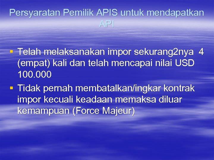 Persyaratan Pemilik APIS untuk mendapatkan API § Telah melaksanakan impor sekurang 2 nya 4