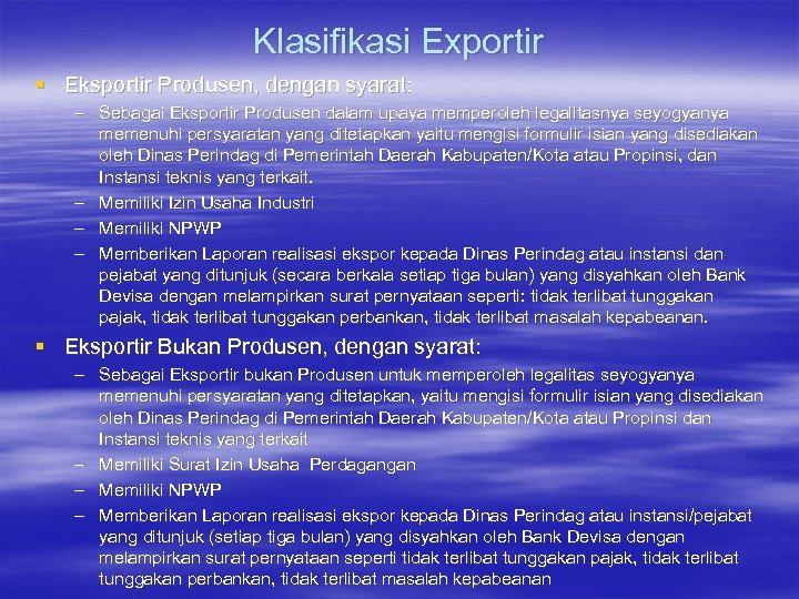 Klasifikasi Exportir § Eksportir Produsen, dengan syarat: – Sebagai Eksportir Produsen dalam upaya memperoleh
