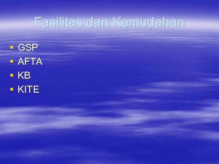 Fasilitas dan Kemudahan § § GSP AFTA KB KITE