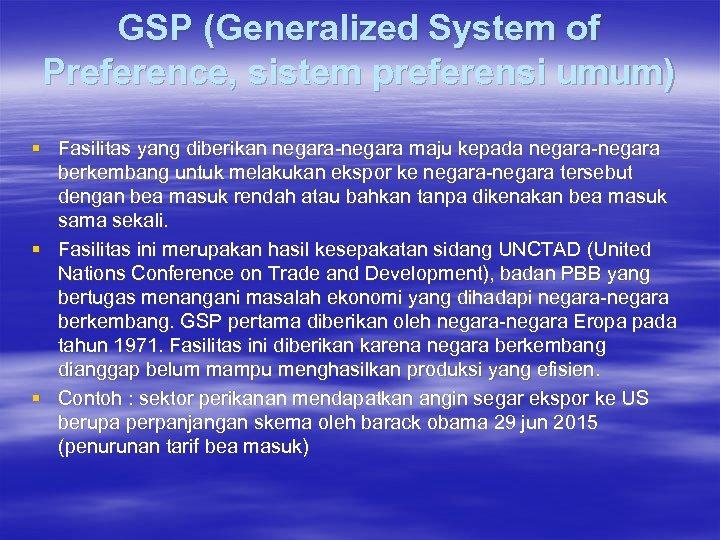 GSP (Generalized System of Preference, sistem preferensi umum) § Fasilitas yang diberikan negara-negara maju