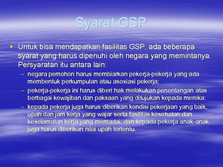Syarat GSP § Untuk bisa mendapatkan fasilitas GSP, ada beberapa syarat yang harus dipenuhi