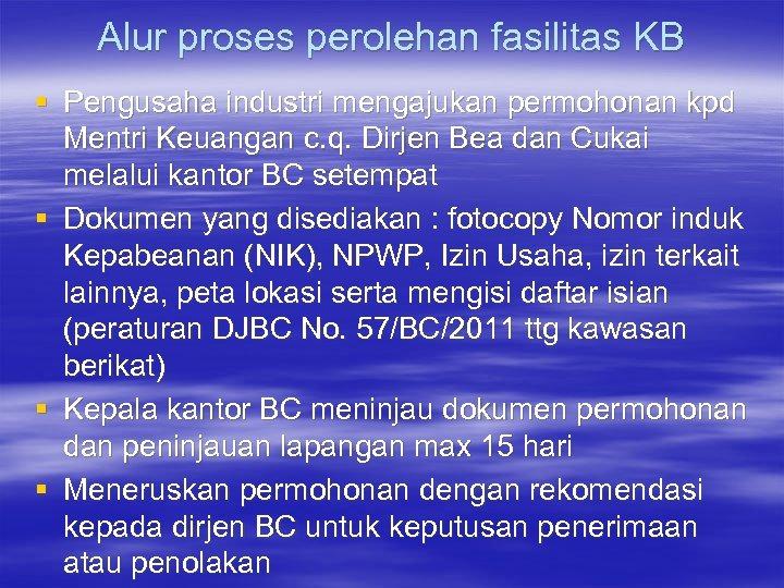 Alur proses perolehan fasilitas KB § Pengusaha industri mengajukan permohonan kpd Mentri Keuangan c.
