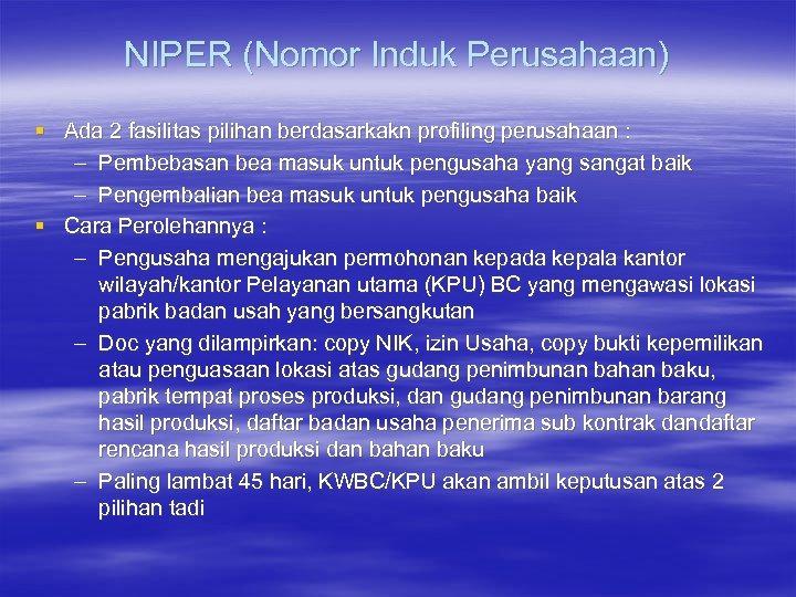 NIPER (Nomor Induk Perusahaan) § Ada 2 fasilitas pilihan berdasarkakn profiling perusahaan : –