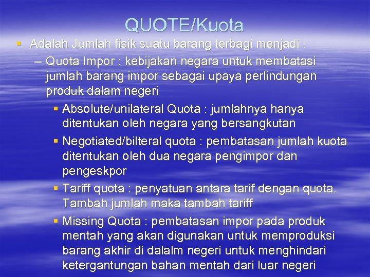 QUOTE/Kuota § Adalah Jumlah fisik suatu barang terbagi menjadi : – Quota Impor :