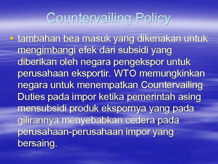 Countervailing Policy § tambahan bea masuk yang dikenakan untuk mengimbangi efek dari subsidi yang