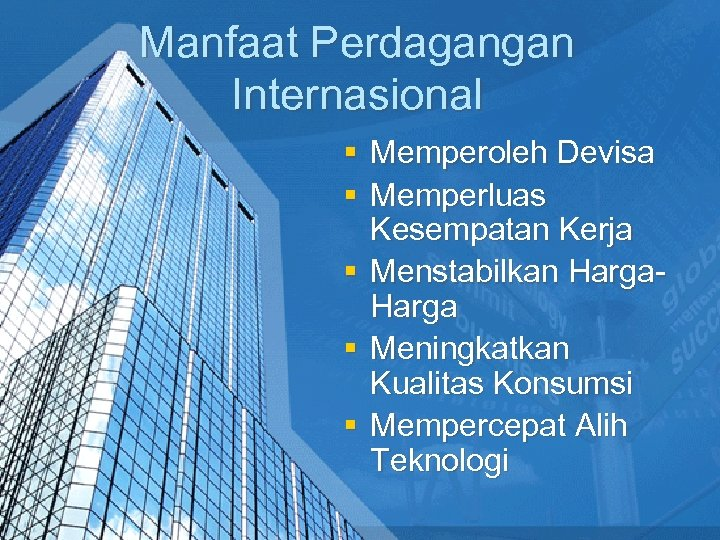 Manfaat Perdagangan Internasional § Memperoleh Devisa § Memperluas Kesempatan Kerja § Menstabilkan Harga §