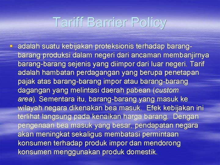 Tariff Barrier Policy § adalah suatu kebijakan proteksionis terhadap barang produksi dalam negeri dari