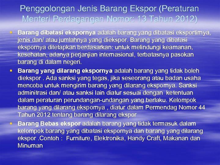 Penggolongan Jenis Barang Ekspor (Peraturan Menteri Perdagangan Nomor: 13 Tahun 2012) § Barang dibatasi