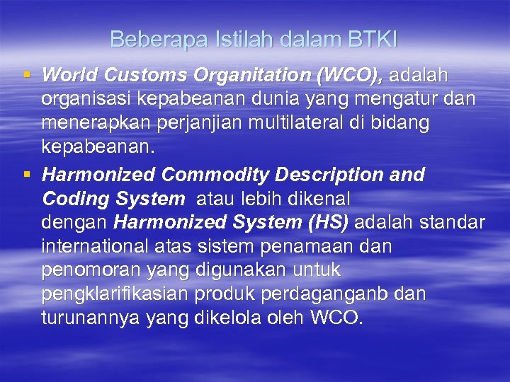 Beberapa Istilah dalam BTKI § World Customs Organitation (WCO), adalah organisasi kepabeanan dunia yang