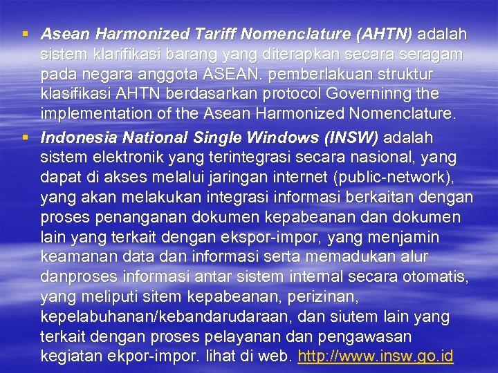 § Asean Harmonized Tariff Nomenclature (AHTN) adalah sistem klarifikasi barang yang diterapkan secara seragam