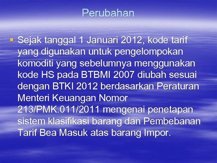 Perubahan § Sejak tanggal 1 Januari 2012, kode tarif yang digunakan untuk pengelompokan komoditi